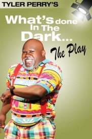 Tyler Perry's What's Done In The Dark - The Play